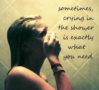 Can't tell you how many times I've done this! It's the best place to cry! Water is already running down your face!
