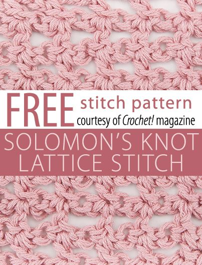 Solomon's Knot Lattice Stitch Pattern from Crochet! magazine. Download here: http://www.crochetmagazine.com/stitch_patterns.php?pattern_id=107