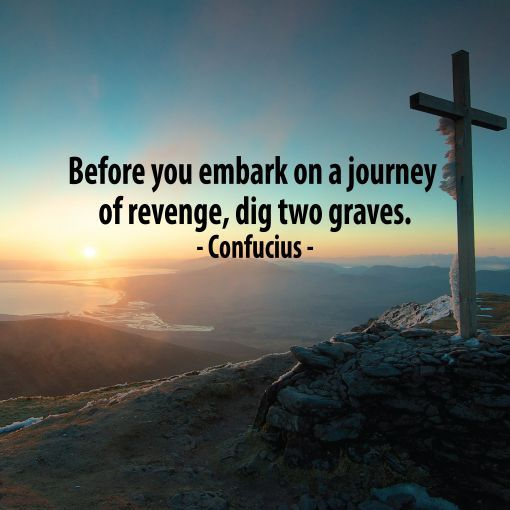 Before You Embark On A Journey Of Revenge Dig Two Graves Confucius 512 X 512 Quote Quotes Motivation Motiva Confucius Quotes Perspective On Life Life