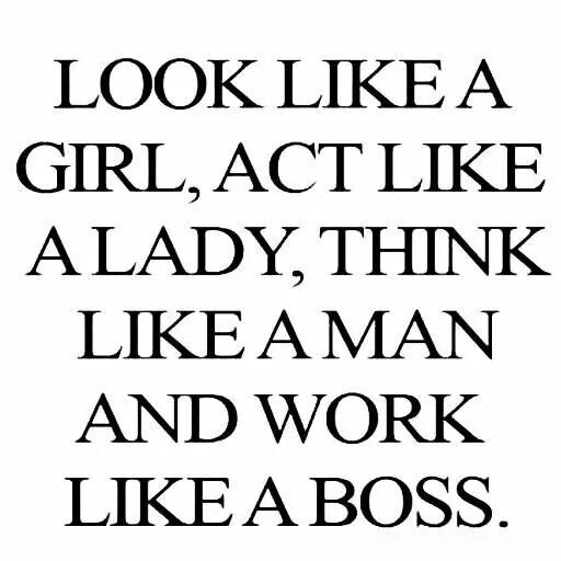 Girl Lady Man Boss Quote Boss Quotes Great Quotes Woman