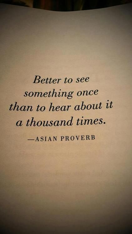 Asian Proverb. That's why show me how it's done better than tell me the ways to do it