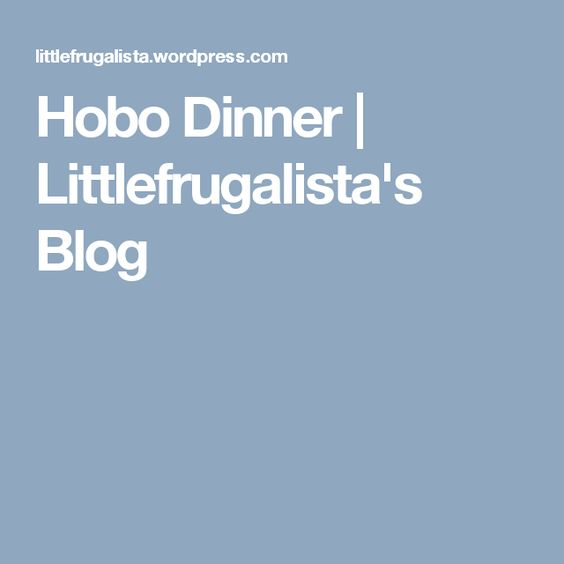 Hobo Dinner | Littlefrugalista's Blog