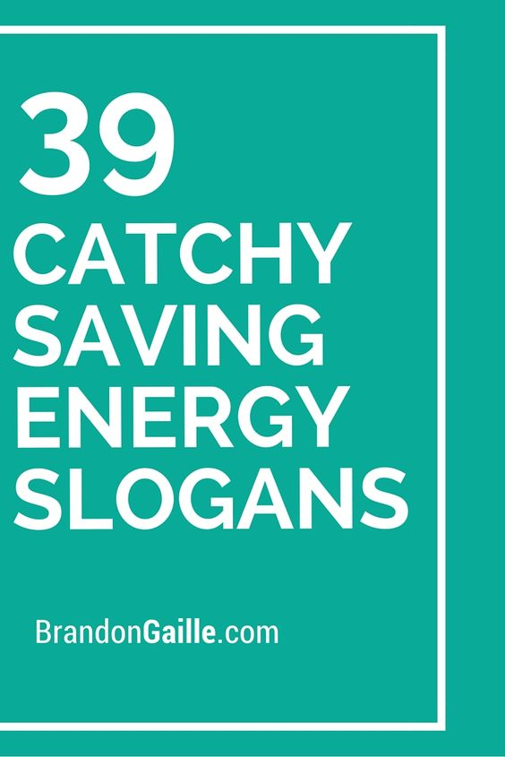 List of 39 Catchy Saving Energy Slogans