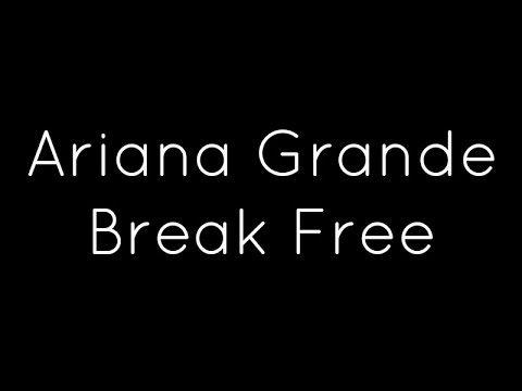 Ariana Grande Ft Zedd Break Free Lyrics Break Free Lyrics