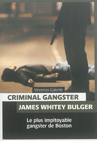 Criminal gangster : James Whitey Bulger / Vincenzo Galente.  Éditions Pages ouvertes (4).