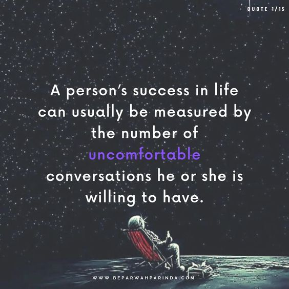 Motivation inspirational quotes Beparwah parinda A person's success in life can usually be measured by the number of uncomfortable conversations he or she is willing to have.