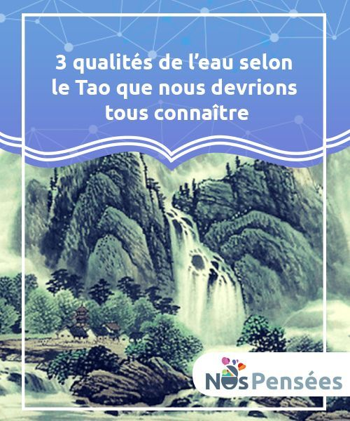 3 Qualites De L Eau Selon Le Tao Que Nous Devrions Tous Connaitre Nos Pensees Tao Lao Tseu Eau