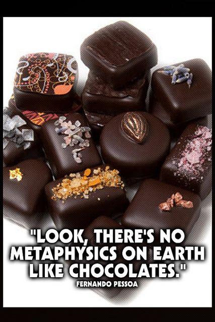 """Look, there's no metaphysics on earth like chocolates."" Fernando Pessoa     www.dark-chocolate-diet.com"