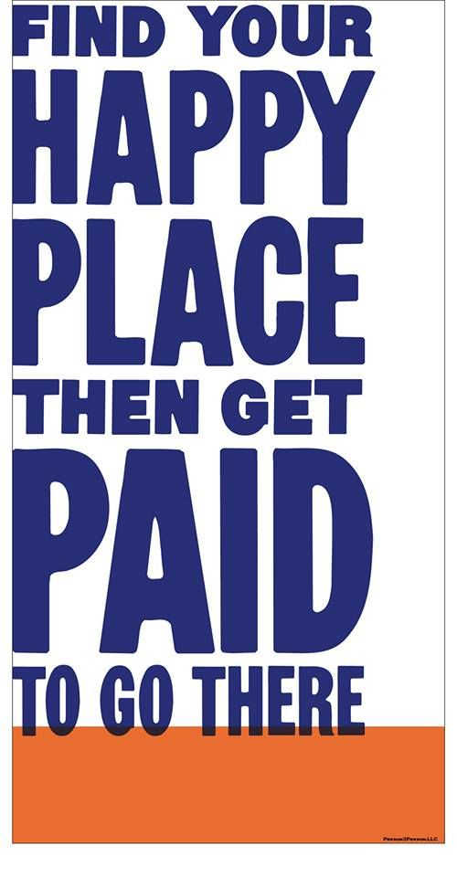 Find Your Happy Place Then Get Paid To Go There Career
