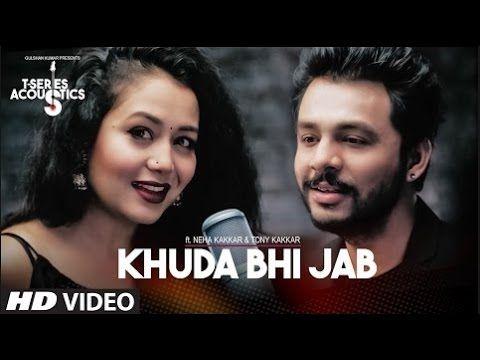 Khuda Bhi Jab Video Song T Series Acoustics Tony Kakkar Neha Kakkar Youtube Videos Music New Hindi Songs Songs