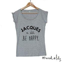 "Tee-shirt femme gris "" Jacques a dit, Be Happy """