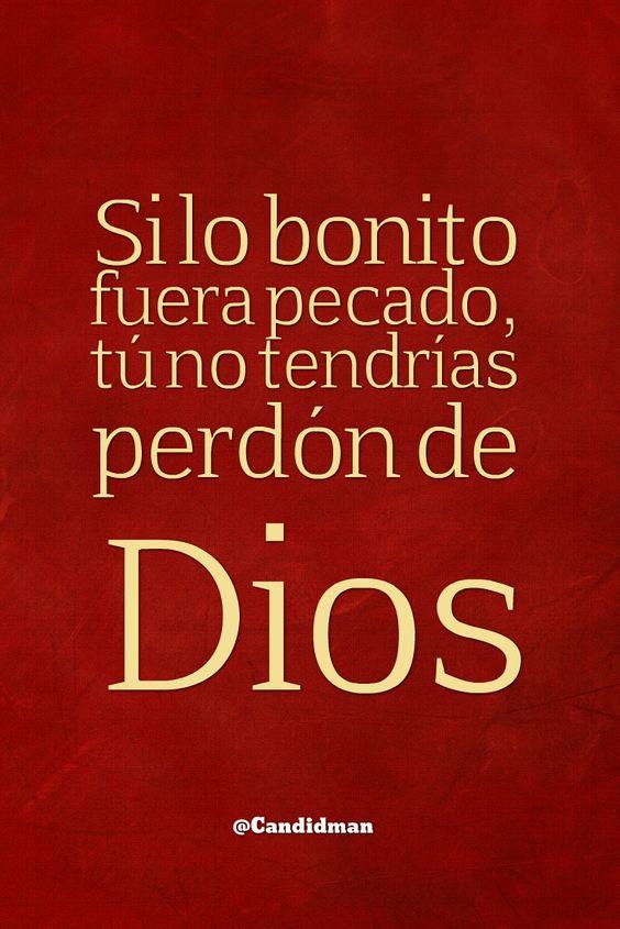 """""""Si lo bonito fuera #Pecado, tú no tendrías perdón de #Dios"""". @candidman #Frases #Amor"""