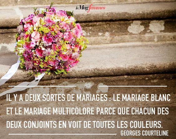 Il y a deux sortes de mariages : le mariage blanc et le mariage multicolore parce que chacun des deux   conjoints en voit de toutes les couleurs.