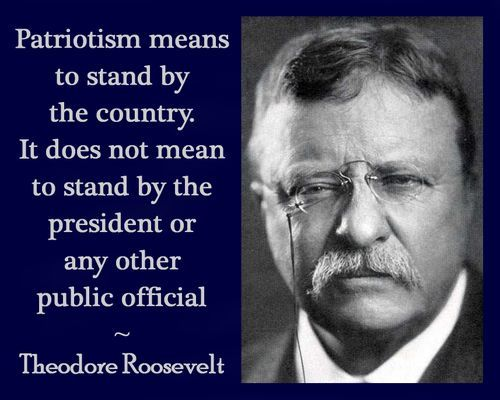 Patriotism means to stand by the country.  It does not mean to stand by the president or any other public official.  AMEN.