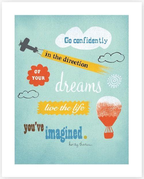 Ve con confianza en la dirección de tus sueños de vivir la vida que has imaginado.