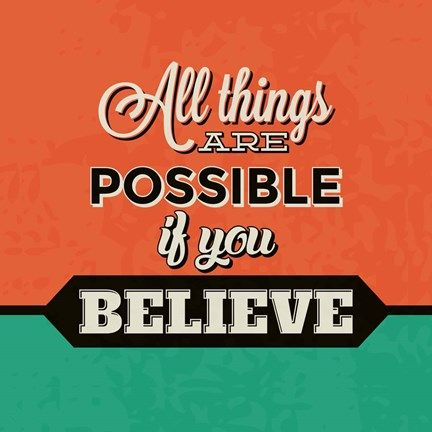 all things are possible if you believe | All Things Are Possible If You Believe Fine Art Print by Lorand Okos ...