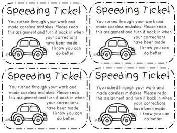 Print these on RED card stock and laminate! Hand them out when students rush through their work and make careless mistakes. After explaining this card one time, your students will just KNOW what is expected of them by simply handing them this speeding ticket after checking their work.
