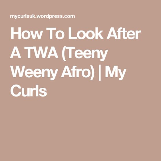How To Look After A TWA (Teeny Weeny Afro) | My Curls