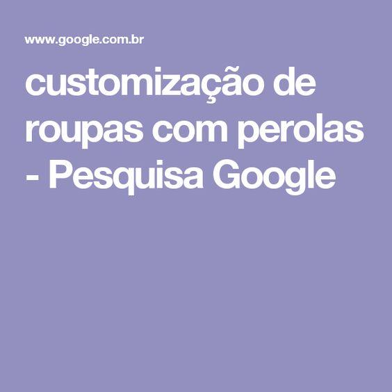 customização de roupas com perolas - Pesquisa Google