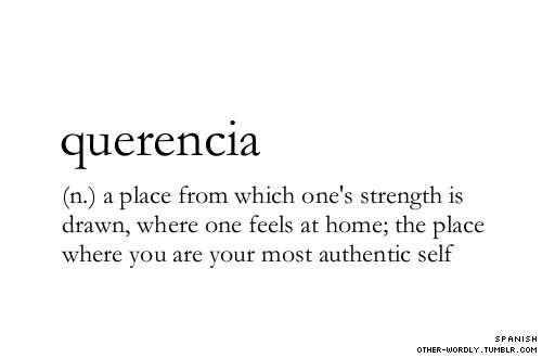 Querencia (n) A place from which one's strength is drawn ... Quotes In Spanish About Strength
