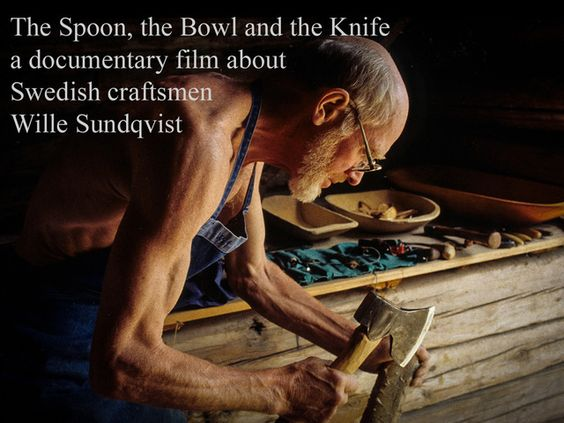 The Spoon, the Bowl and the Knife: craftsman Wille Sundqvist by Jogge Sundqvist — Kickstarter