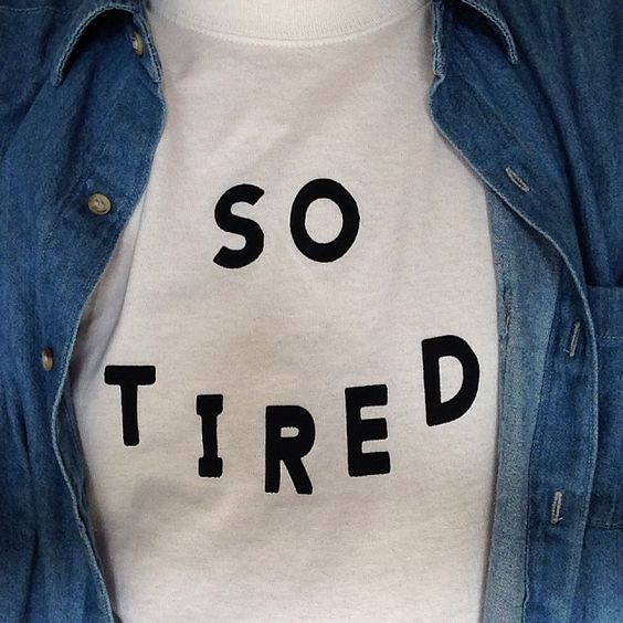 So tired