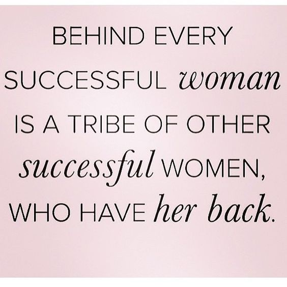 Behind every successful woman is a tribe of other successful women who have her back. #quotes:
