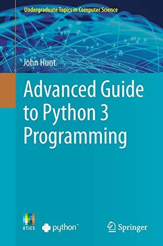 Free Download Pdf Advanced Guide To Python 3 Programming Undergraduate Topics In Computer Science Free Epub Mobi Ebooks Computer Science Python Ebook
