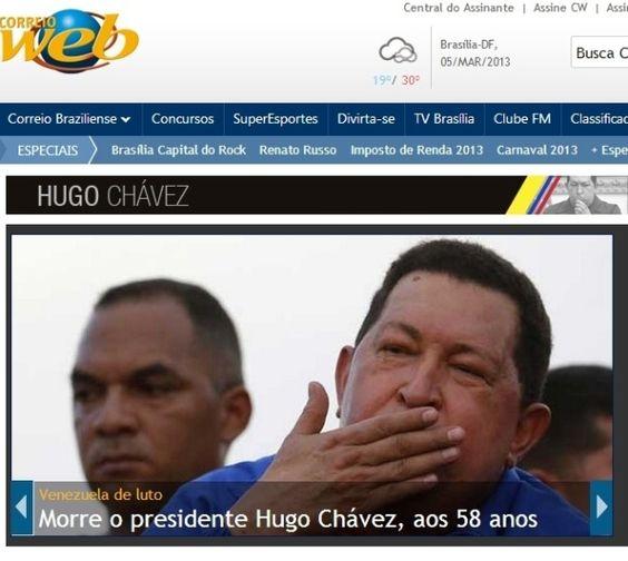 """O portal """"Correio"""", do jornal """"Correio Braziliense"""" destaca a morte do presidente venezuelano, Hugo Chávez aos 58 anos nesta terça-feira. O presidente foi vítima de um câncer na região pélvica, com o qual convivia há cerca de um ano e meio"""