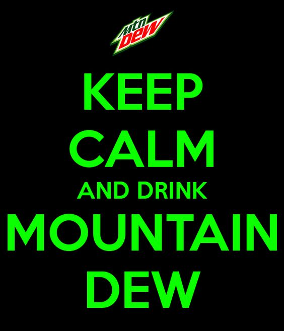 "Although it's kind of impossible to ""keep calm"" and drink Mountain Dew at the same time.... ,: