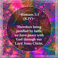 Romans 5:1 - Therefore, having been justified by faith, we have peace with God through our Lord Jesus Christ,