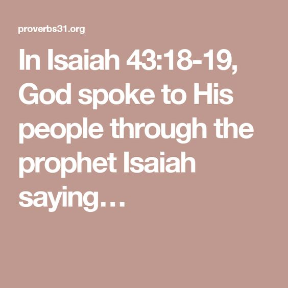 In Isaiah 43:18-19, God spoke to His people through the prophet Isaiah saying…