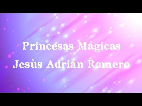 Mágica Princesas De Jesús Adrián Romero Youtube En 2020 Jesus Adrian Romero Jesus Adrian Romero Letras Frases Bonitas