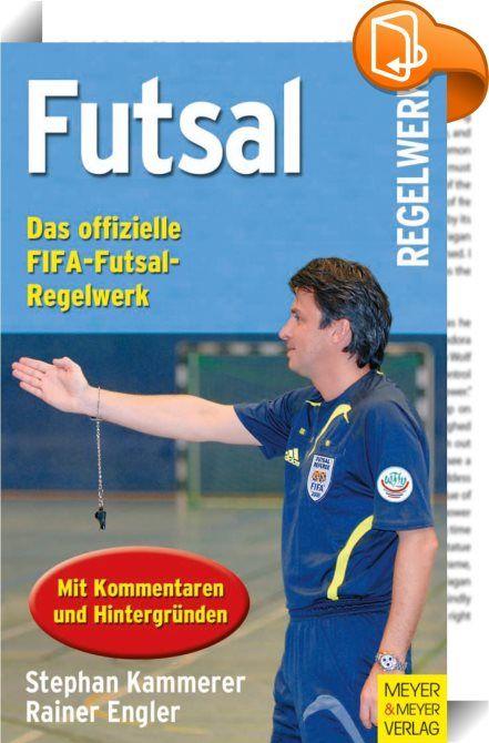 """Futsal - Das offizielle FIFA-Futsal Regelwerk    ::  Futsal kommt vom portugiesischen """"Futebol de Salão"""" und bedeutet Hallenfußball. Und genau das ist es auch: Hallenfußball nach den international geltenden FIFA-Regeln.  Die Besonderheiten des Futsals gegenüber dem in Deutschland bisher geläufigen Hallenfußball liegen darin, dass die Attraktivität des Fußballspiels mit bewährten Ideen aus anderen Sportarten kombiniert wird, um Fairness und Geschwindigkeit des Spiels zu erhöhen. Den spe..."""
