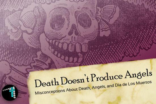 Misconceptions About Death, Angels, and Dia de Los Muertos
