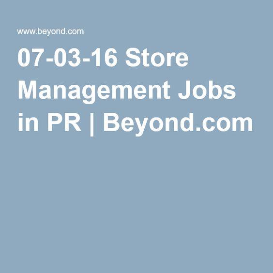 07-03-16 Store Management Jobs in PR | Beyond.com