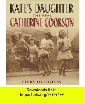 Kates Daughter The Real Catherine Cookson (9780593051412) Piers Dudgeon , ISBN-10: 0593051416  , ISBN-13: 978-0593051412 ,  , tutorials , pdf , ebook , torrent , downloads , rapidshare , filesonic , hotfile , megaupload , fileserve
