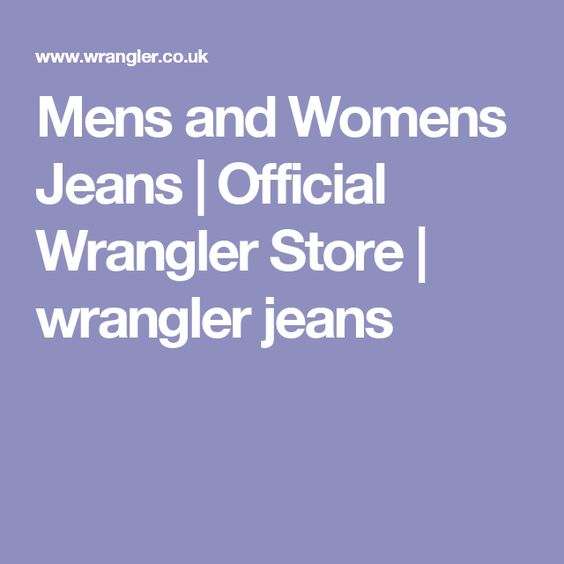 Mens and Womens Jeans | Official Wrangler Store | wrangler jeans