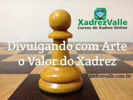 Divulgando com Arte o Valor do Xadrez / xadrezvalle.com.br