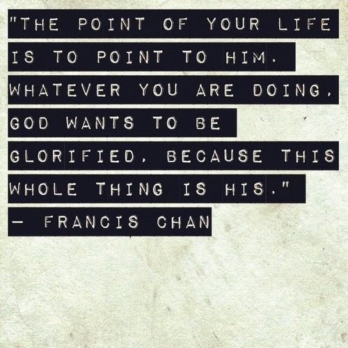 The point of your life. Francis Chan: