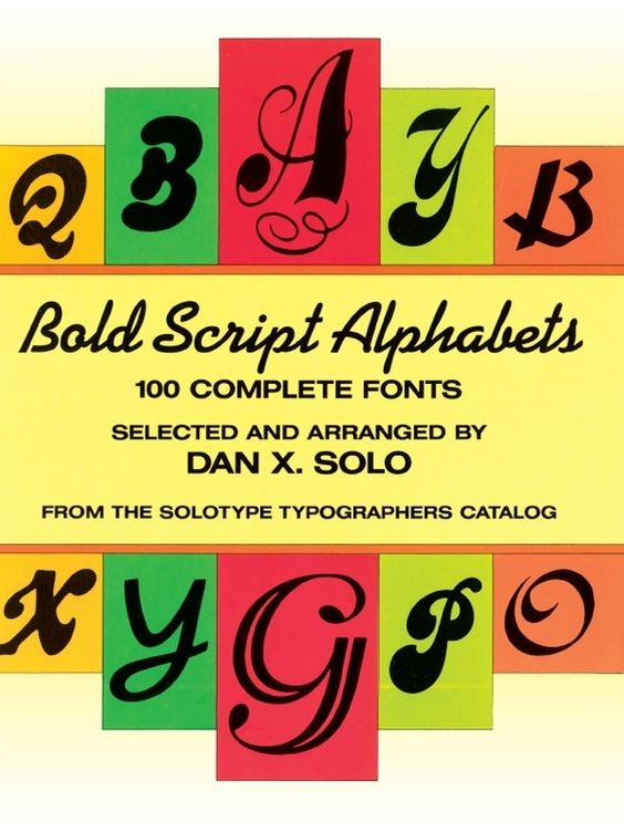 Bold Script Alphabets by Dan X. Solo  Attention-getting typefaces (italic, cursive) in dazzling variety—most in upper- and lowercase, many with vignettes or punctuation marks.
