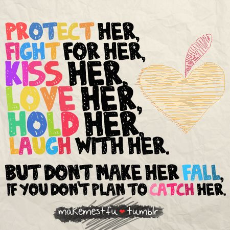 Don't Make Her Fall If You Don't Plan To Catch Her | SayingImages.com-Best Images With Words From Tumblr, Weheartit, Xanga