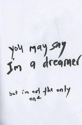 Du kan säga att jag är en drömmare....