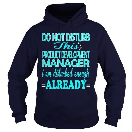 PRODUCT DEVELOPMENT MANAGER Do Not Disturb I Am Disturbed Enough Already T Shirts, Hoodies. Check price ==► https://www.sunfrog.com/LifeStyle/PRODUCT-DEVELOPMENT-MANAGER-DISTURB-Navy-Blue-Hoodie.html?41382 $35.99