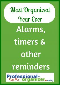 Your Most #Organized Year Ever Using alarms and timers helps you start, stop and change tasks.