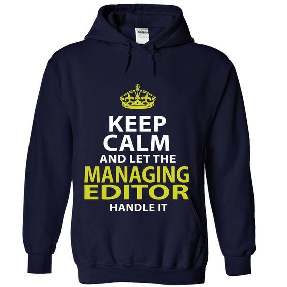 MANAGING EDITOR Keep Calm And Let Me Handle It T-Shirts, Hoodies - managing editor job description