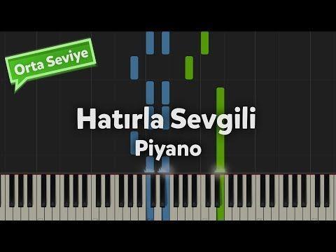 Hatirla Sevgili Piyano Notasi Nasil Calinir Pdf Ve Jpg Olarak Goruntuleyebilirsiniz Piyano Piyano Egitimi Youtube