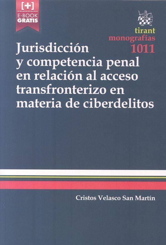 Jurisdicción Y Competencia Penal En Relación Al Acceso Transfronterizo En Materia De Ciberdelitos Cristos Velasco San Martín Valencia Tirant Lo Blanch