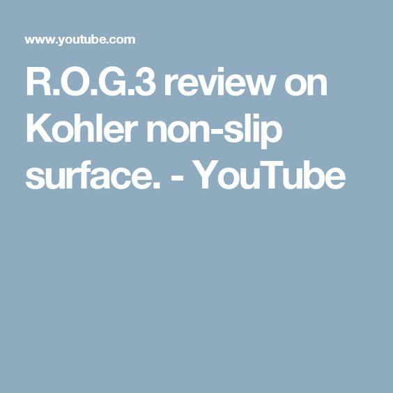 R.O.G.3 review on Kohler non-slip surface. - YouTube
