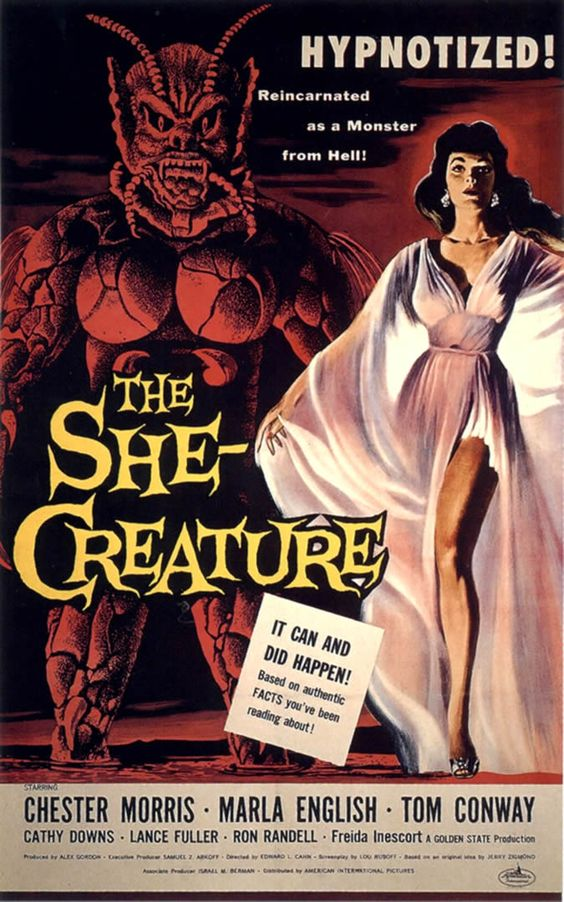 'THE SHE CREATURE'. Samuel Z. Arkoff of the 1950's. Shlock and Shock and some pretty good creature effects! I loved the 50's...and the un-sung hero, creature maker Paul Blaisdell..